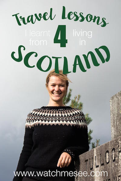 Travel Lessons I learnt from Life in Scotland | Watch Me See